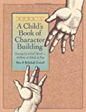 A Child's Book of Character Building: Growing Up in God's World - At Home, at School, at Play, Book 1