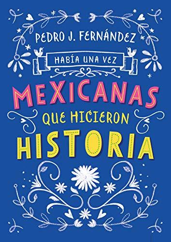 Había una vez mexicanas que hicieron historia (Spanish Edition) by [Fernández, Pedro