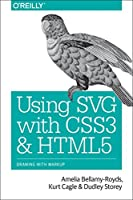 Using SVG with CSS3 and HTML5: Vector Graphics for Web Design Front Cover