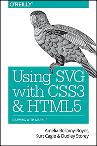 Using SVG with CSS3 and HTML5: Vector Graphics for Web Design  (Early Release)
