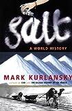 kurlansky salt - Salt: A World History by Mark Kurlansky (2002-01-31)