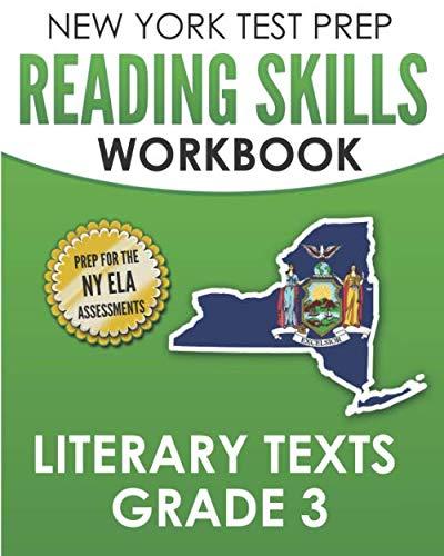 NEW YORK TEST PREP Reading Skills Workbook Literary Texts Grade 3: Preparation for the New York State English Language Arts Tests (New York State 3rd Grade Ela Test Prep)