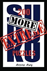 More Extreme Sudoku: 200 more of the toughest Sudoku puzzles known to man. (With their solutions.) by Antoine Alary (2011-05-25) Paperback