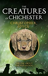 The Creatures of Chichester: The one about the stolen dog (Volume 1) by Christopher Joyce (2014-10-15)