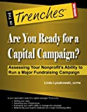 Are You Ready for a Capital Campaign? Assessing Your Nonprofit's Ability to Run a Major Fundraising Campaign, Linda Lysakowski, 1938077121