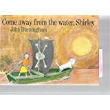 Come Away from the Water, Shirley