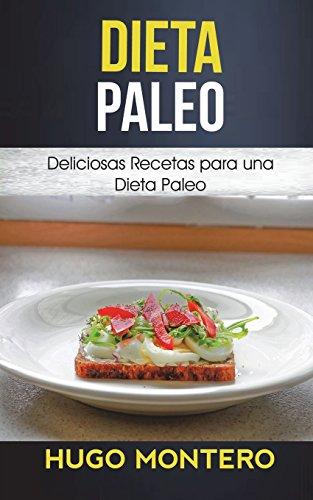 Dieta Paleo Deliciosas Recetas para una Dieta Paleo  [Montero, Hugo] (Tapa Blanda)