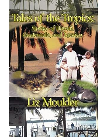 Tales Of The Tropics: Stories of Hawaii, Guatemala, and Mexico