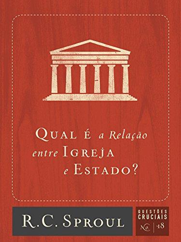 Qual a relação entre Igreja e Estado? (Questões Cruciais Livro 18)