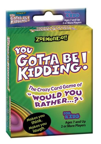 Zobmondo!! You Gotta Be Kidding Card Game
