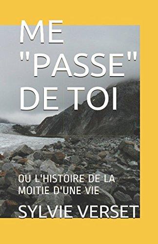 ME PASSE DE TOI: OU L'HISTOIRE DE LA MOITIE D'UNE VIE Broché – 14 janvier 2018 SYLVIE VERSET AFNIL 2956327410
