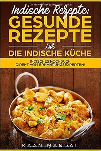 Indische Rezepte: Gesunde Rezepte für die indische Küche: Indisches ...
