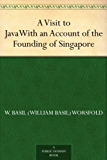 A Visit to JavaWith an Account of the Founding of Singapore