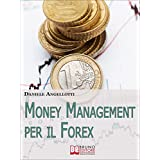Money Management per il Forex. Come Impostare un'Operatività che Garantisca la Profittabilità nel Lungo Periodo...