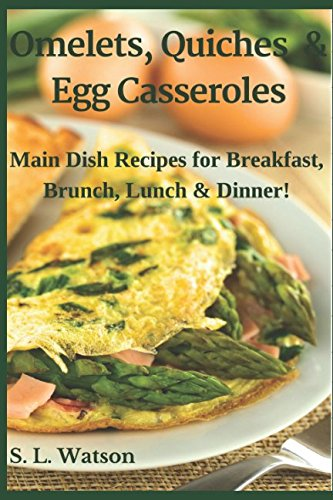 Books : Omelets, Quiches & Egg Casseroles: Main Dish Recipes For Breakfast, Brunch, Lunch & Dinner! (Southern Cooking Recipes)