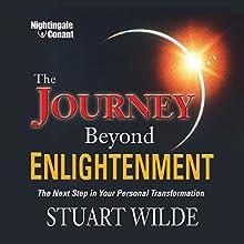 The Journey Beyond Enlightenment: The Next Step in Your Personal Transformation Discours Auteur(s) : Stuart Wilde Narrateur(s) : Stuart Wilde