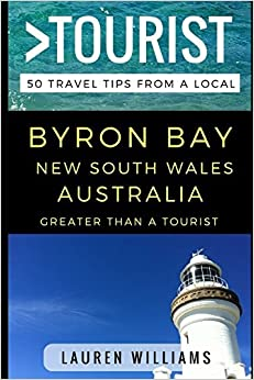 Greater Than a Tourist – Byron Bay New South Wales Australia: 50 Travel Tips from a Local