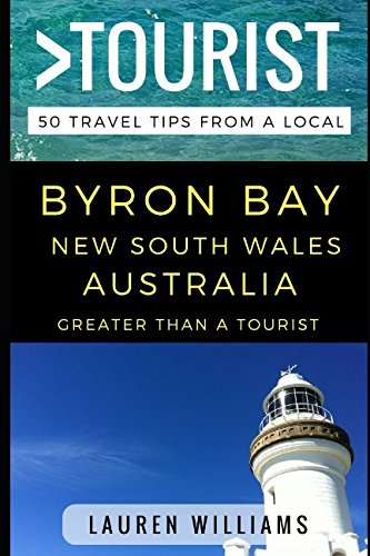 Greater Than a Tourist  Byron Bay New South Wales Australia: 50 Travel Tips from a Local