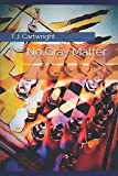 No Gray Matter by  T.J. Cartwright in stock, buy online here