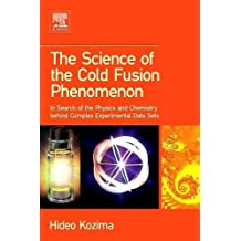 The Science of the Cold Fusion Phenomenon: In Search of the Physics and Chemistry behind Complex Experimental Data Sets