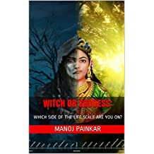 WITCH OR GODDESS: WHICH SIDE OF THE LIFE SCALE ARE YOU ON?