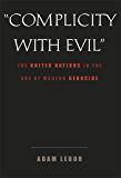 """Complicity With Evil"": The United Nations in the Age of Modern Genocide"