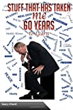 Stuff That Has Taken Me 60 Years to Learn, Gary J. Hard, 1494355825