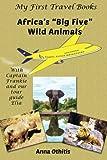 Africa's Big Five Wild Animals (My First Travel Book) (Volume 4)