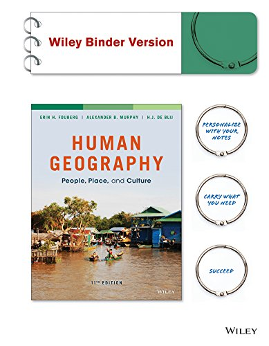 Human Geography: People, Place, and Culture, 11e Binder Ready Version Tech Update