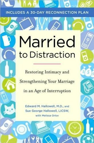 Edward M. Hallowell M.D.,Sue Hallowell,Melissa Orlov'sMarried to Distraction: Restoring Intimacy and Strengthening Your Marriage in an Age of Interruption [Hardcover](2010) pdf