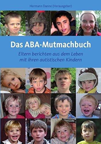 Das ABA-Mutmachbuch: Eltern berichten aus dem Leben mit ihren autistischen Kindern