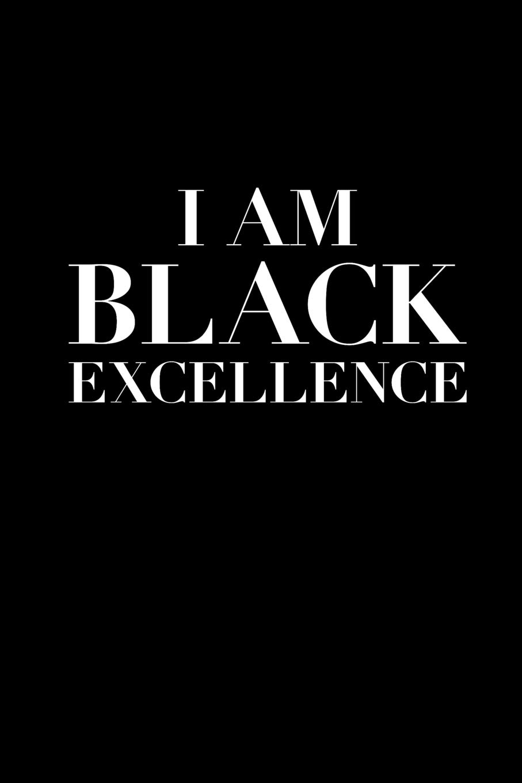 BLACK EXCELLENCE I AM