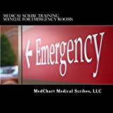 Medical Scribe Training Manual for Emergency Rooms, L. L. C. MedChart Medical Scribes, LLC, 0615781802