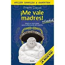 ¡Me vale madres! Reloaded: Mantras mexicanos para la liberación del espíritu