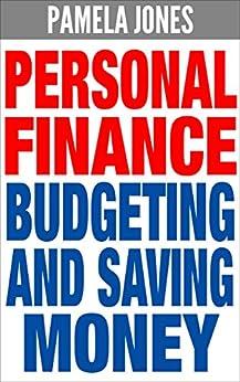 Personal Finance: Budgeting and Saving Money (FREE Bonuses Included) (Finance, Personal Finance, Budget, Budgeting, Budgeting Money, Save Money, Saving Money, Money) by [Jones, Pamela]