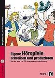 Eigene Hörspiele schreiben und produzieren: Von der Idee zur CD: eine praktische Anleitung (5. bis 10. Klasse)
