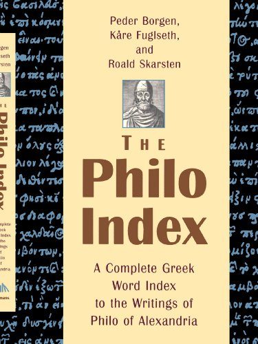 The Philo Index: A Complete Greek Word Index to the Writings of Philo of Alexandria (English and Ancient Greek Edition)