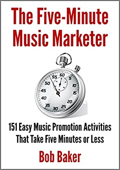 The Five-Minute Music Marketer: 151 Easy Music Promotion Activities That Take 5 Minutes or Less (English Edition) de [Baker, Bob]