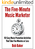 The Five-Minute Music Marketer: 151 Easy Music Promotion Activities That Take 5 Minutes or Less