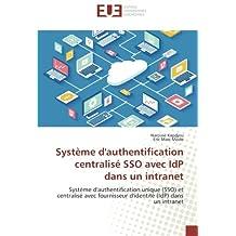 Système d'authentification centralisé SSO avec IdP dans un intranet: Système d'authentification unique (SSO) et centralisé avec fournisseur d'identité (IdP) dans un intranet