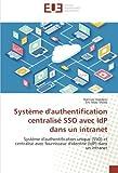 systeme d'authentification centralise SSO avec IdP dans un intranet: systeme d'authentification unique (SSO) et centralise avec fournisseur d'identite dans un intranet