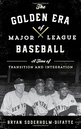 Download The Golden Era of Major League Baseball: A Time of Transition and Integration PDF