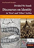 Discourses on Identity in 'First' and 'Other' Serbia: Social Construction of the Self and the Other in a Divided Serbia