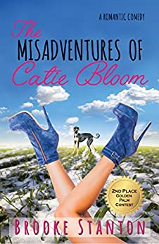 The Misadventures of Catie Bloom: A Contemporary Romantic Comedy Love Triangle (Bloom Sisters Series Book 1) by [Stanton, Brooke]