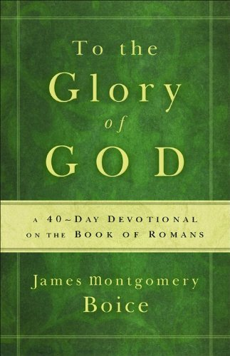 To the Glory of God: A 40-Day Devotional on the Book of Romans