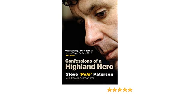 Amazoncom Confessions Of A Highland Hero Steve Pele Paterson - Dcof rating