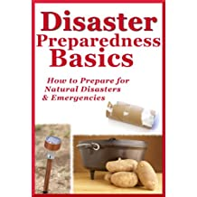 Disaster Preparedness Basics: How to Prepare for Natural Disasters and Emergencies