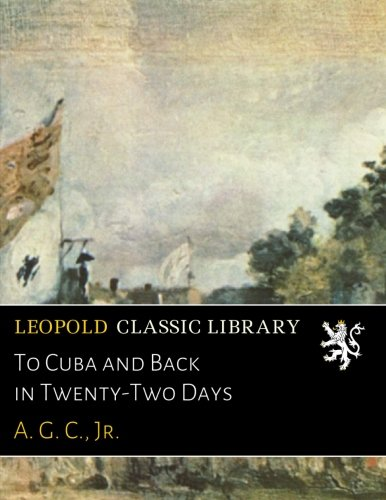 Download To Cuba and Back in Twenty-Two Days ebook