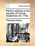 Paine's Address to the Republic of France; September 25 1792, Thomas Paine, 1170629350