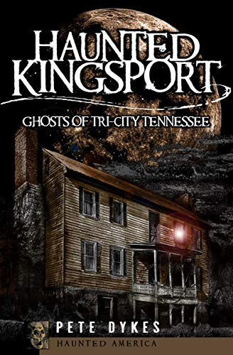 Haunted Kingsport: Ghosts of Tri-City Tennessee (Haunted America) -